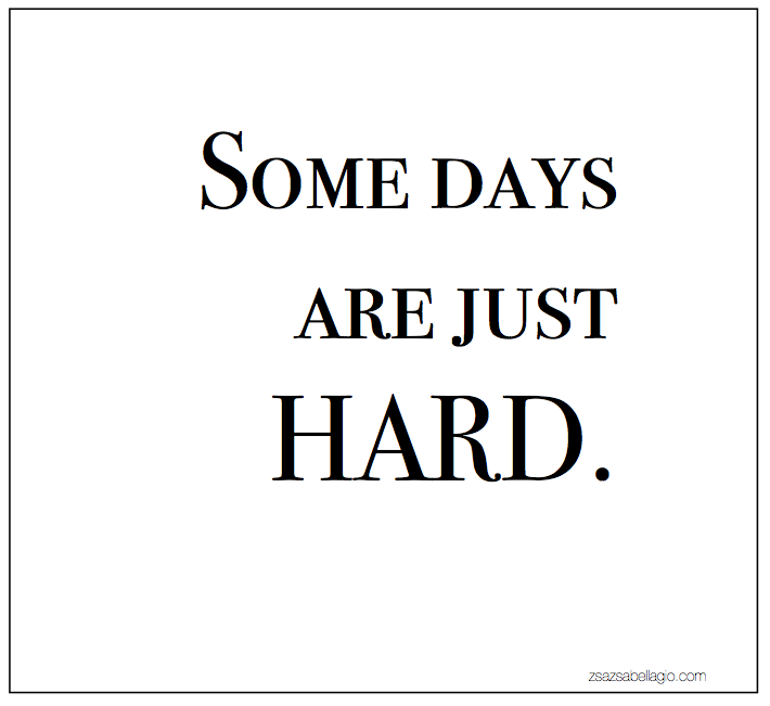 Zsazsa Bellagio Hard Day Quotes Quotes About Strength In Hard Times Difficult Times Quotes