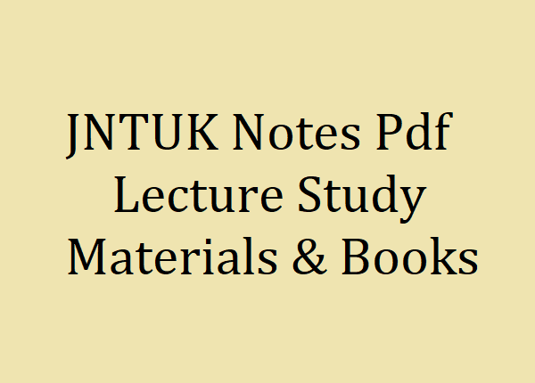 Here you can find the JNTUK Notes Pdf, Lecture Study