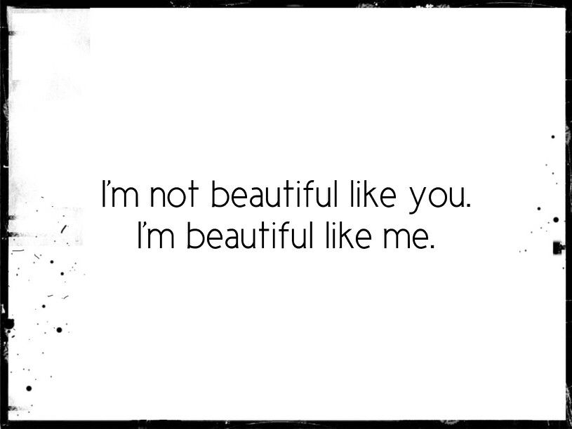 I M Not Beautiful Like You I M Beautiful Like Me Just Be You Empowering Quotes Petite Quote Short Girl Quotes