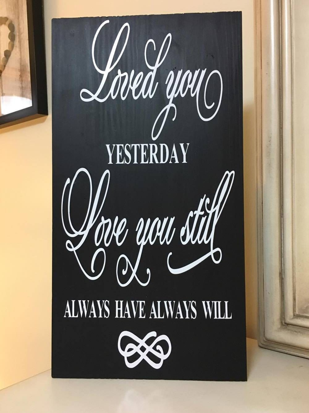 "Wall Decor Signs Enchanting Home Decor Sign  ""loved You Yesterday Love You Still Always Inspiration Design"