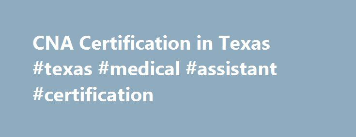 Cna Certification In Texas Texas Medical Assistant