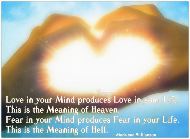 Love in your Mind produces Love in your Life.