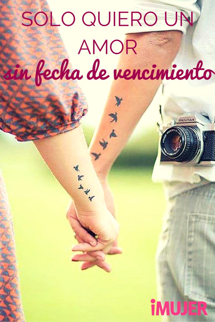 Solo Quiero Un Amor Sin Fecha De Vencimiento Frases Frases