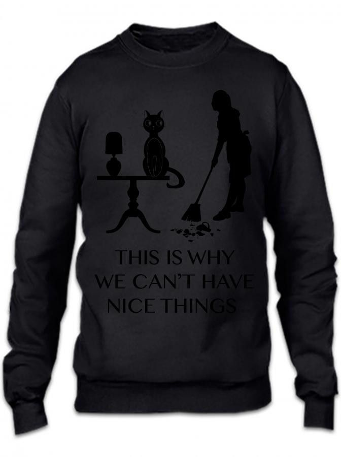 This Is Why We Cant Have Nice Things Crewneck Sweatshirt
