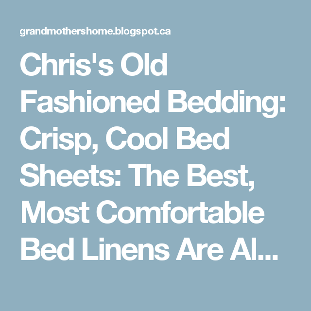 Chris S Old Fashioned Bedding Crisp Cool Bed Sheets The Best Most Comfortable Linens Are Also Simplest