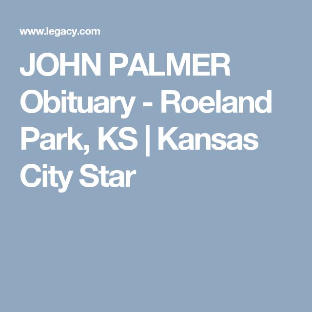 View John Palmer S Obituary On Kansascity Com And Share Memories Obituaries Kansas City Roeland Park