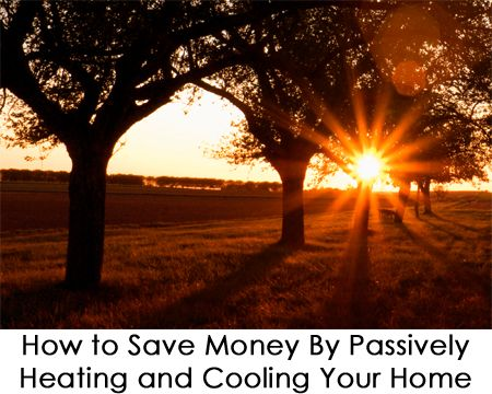 How To Save Money By Passively Heating And Cooling Your Home