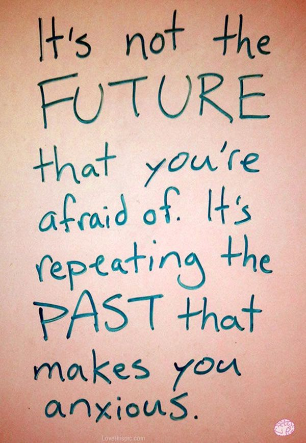 Repeating The Past Quotes Quote Life Past Future Life Quote Fear Future Quotes Me Quotes Words
