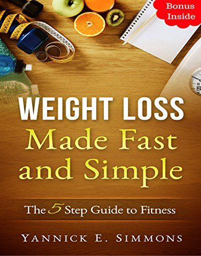 Weight Loss Made Fast and Simple: The 5 Step Guide to Complete Fitness   The Day to Day Lifestyle Adjustments to Quickly Lose Weight Burn Fat and Drop as Many Pounds as you Desire: Healthy Living Reviews