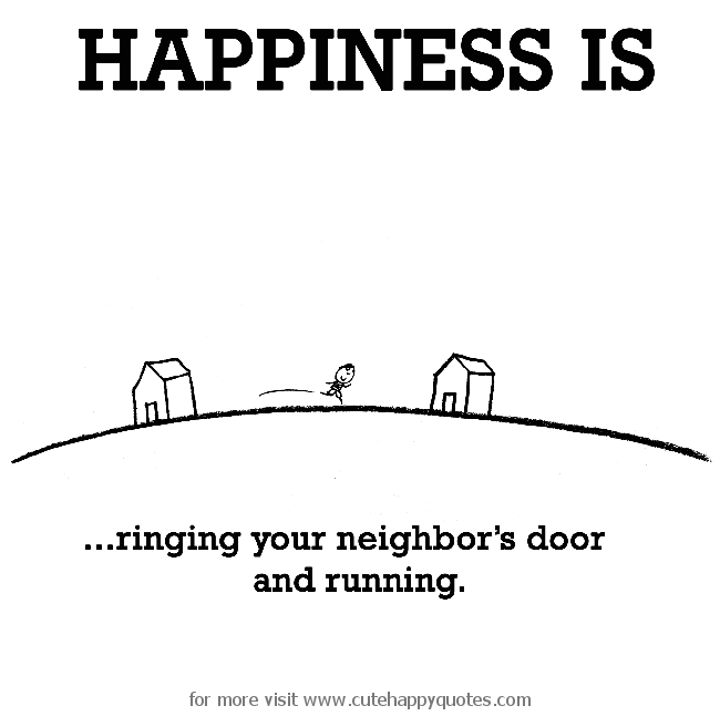 happiness is ringing your neighbor s door and running cute