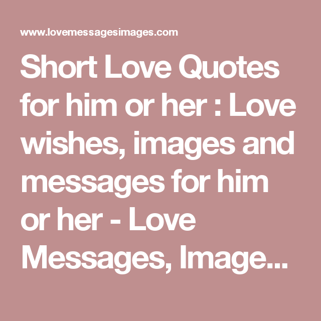 Short Love Quotes For Him Or Her : Love Wishes, Images And Messages For Him