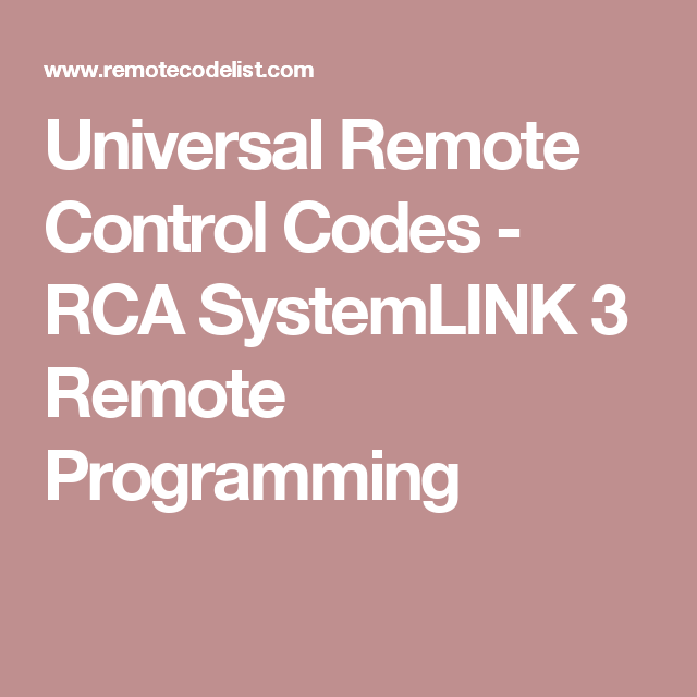 Universal Remote Control Codes - RCA SystemLINK 3 Remote Programming