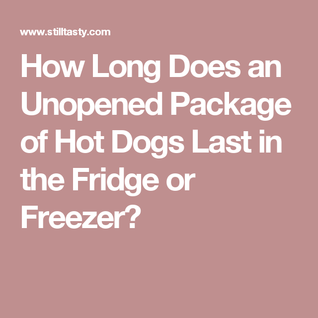 How Long Does An Unopened Package Of Hot Dogs Last In The Fridge Or Freezer Food Facts Hot Dogs Hot