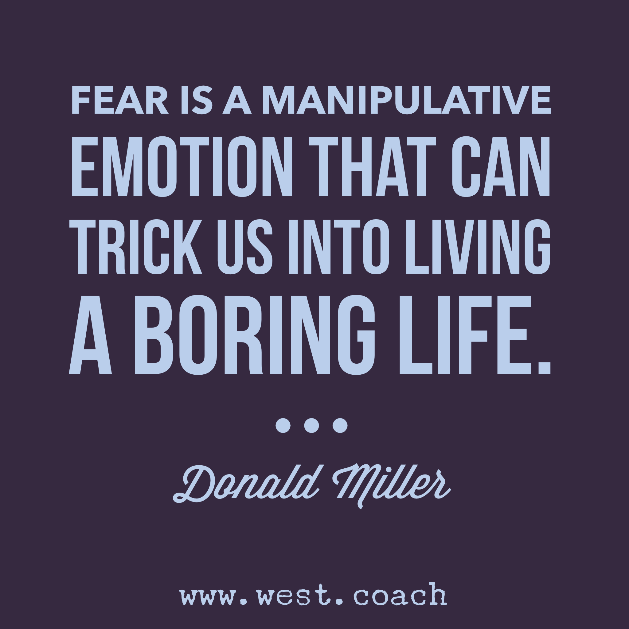 Daily Life Inspirational Quotes Fear Is A Manipulative Emotion That Can Trick Us Into Living A