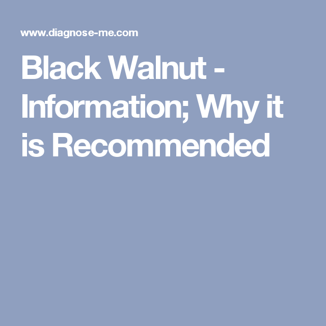 Black Walnut - Information; Why it is Recommended