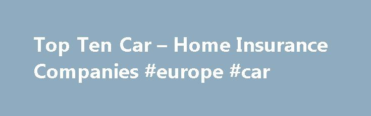 Amica Insurance Quote Prepossessing Top Ten Car  Home Insurance Companies #europe #car Http