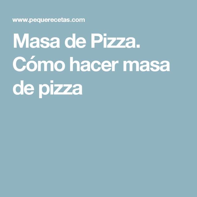 Masa de Pizza. Cómo hacer masa de pizza