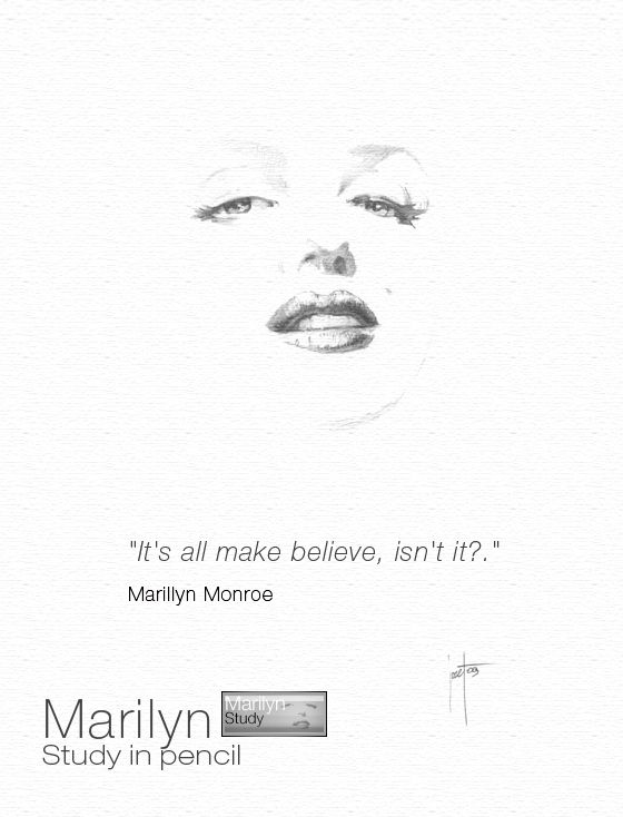 """It's all make believe,  isn't it?.""    Marilyn Monroe"