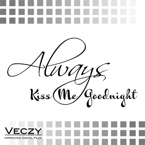 Download svg quotes Always Kiss me And Good Night sign svg files by ...