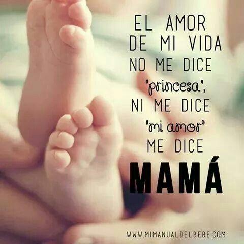 El Amor De Mi Vida Me Dice Mama Ser Madre Pinterest Mom My