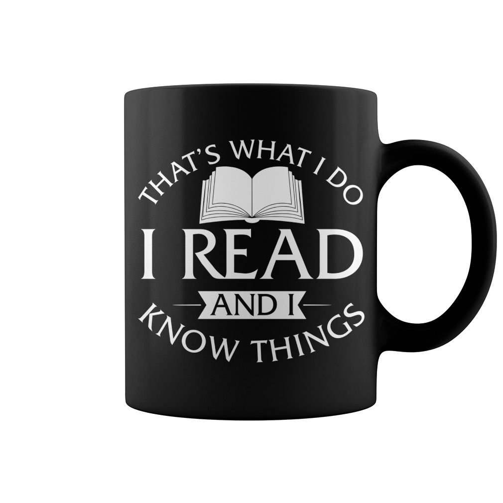 Thats What I Do I Read And I Know Things Mug Mug Designs Cool