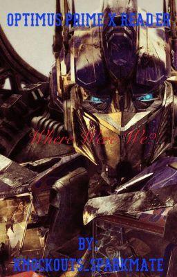 Optimus Prime X Reader : Where were we? | Party ideas
