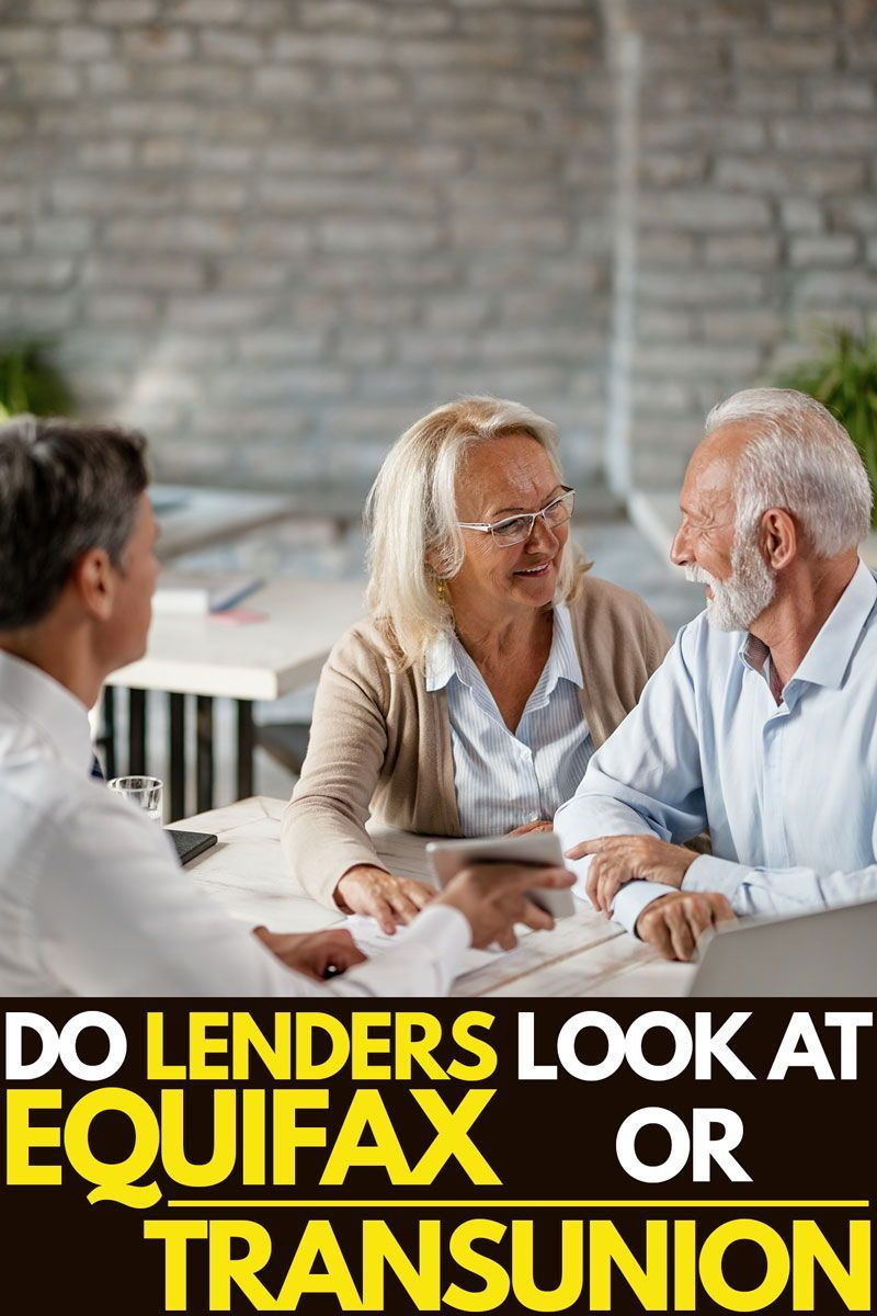 Do Lenders Look At Equifax Or Transunion In 2020 Finance Guide Credit Reporting Agencies Old Couples