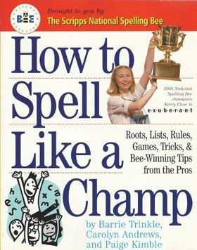 How To Spell Like A Champ - Roots, Lists, Rules, Games, Tricks, & Bee-winning Tips From The Pros by Barrie; Andrews, Caroly; Kimble, Paige Trinkle http://www.amazon.com/dp/B002XPE32G/ref=cm_sw_r_pi_dp_muS7ub0CJCFZP