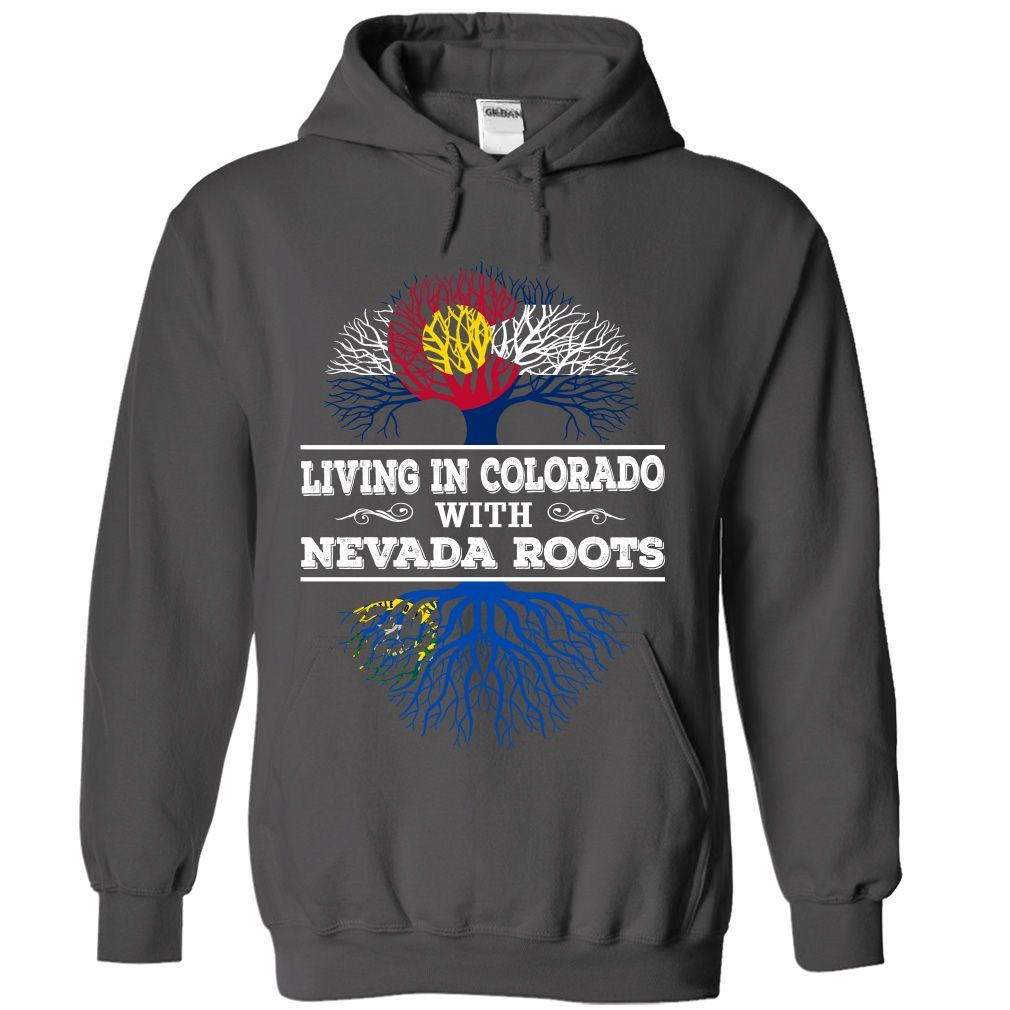 67f025f0d Living in Colorado with Nevada Roots - T-Shirt, Hoodie, Sweatshirt ...