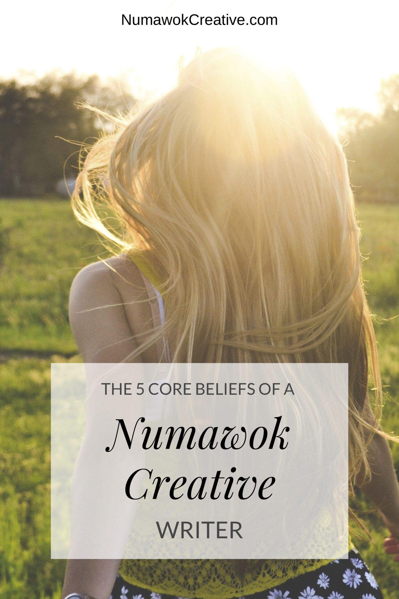 The 5 Core Beliefs Of A Numawok Creative Writer