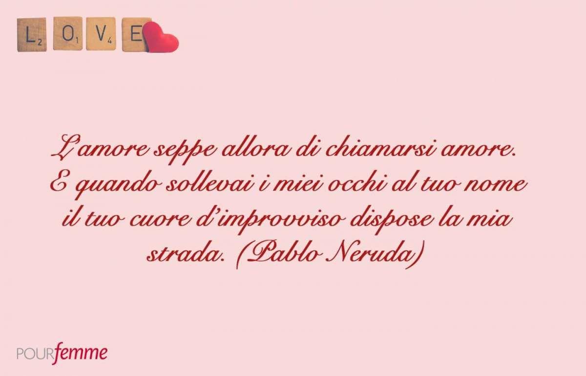 Frasi Belle Da Dedicare A San Valentino Pablo Neruda Frasi D Amore