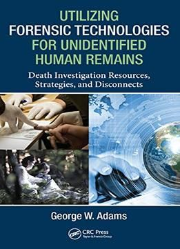 Utilizing forensic technologies for unidentified human remains utilizing forensic technologies for unidentified human remains death investigation resources strategies and disconnects fandeluxe Choice Image