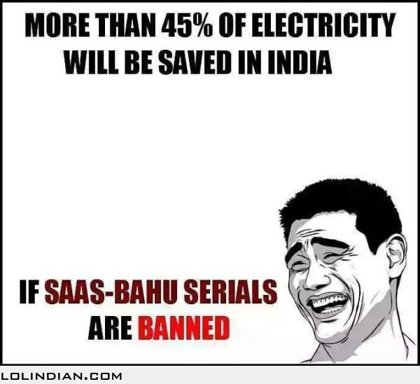 Ban Saas Bahu Serials To Save Electricity Be Like Bro Mom Humor Funny Quotes