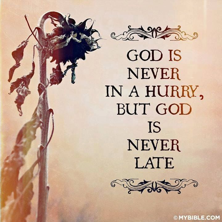 """God Is Never In A Hurry, But God Is Never Late."" #quote"