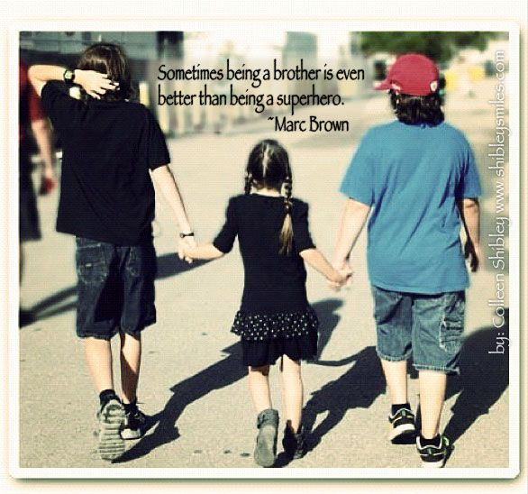 Sibling Love At Its Greatest Brother Quotes Friendship Quotes Brother Sister Quotes