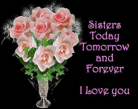Sisters Today Tomorrow And Forever, I Love You Pictures