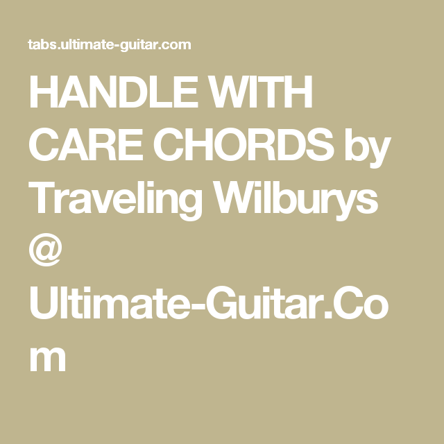 HANDLE WITH CARE CHORDS by Traveling Wilburys @ Ultimate-Guitar.Com ...