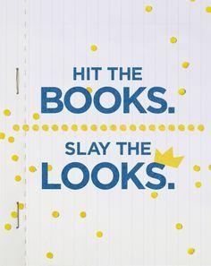 Hit the books. Slay the looks.