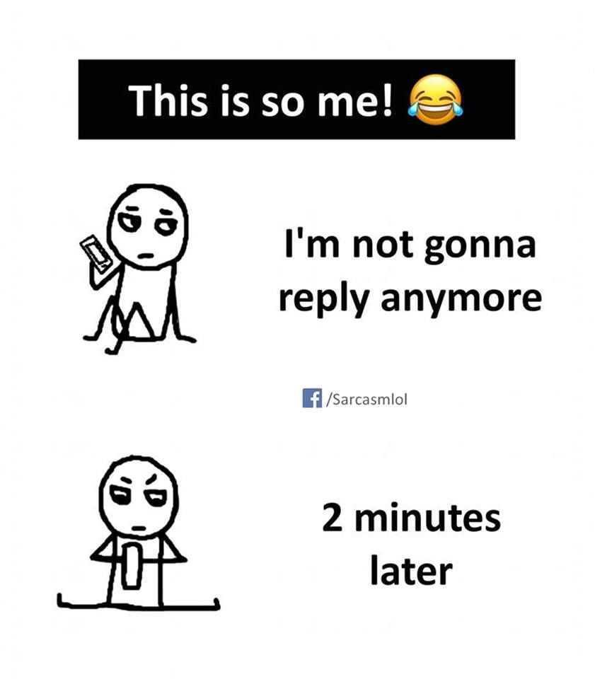 Humor I M Not Gonna Reply Anymore Fun Quotes Funny Friendship Quotes Funny Friends Quotes Funny