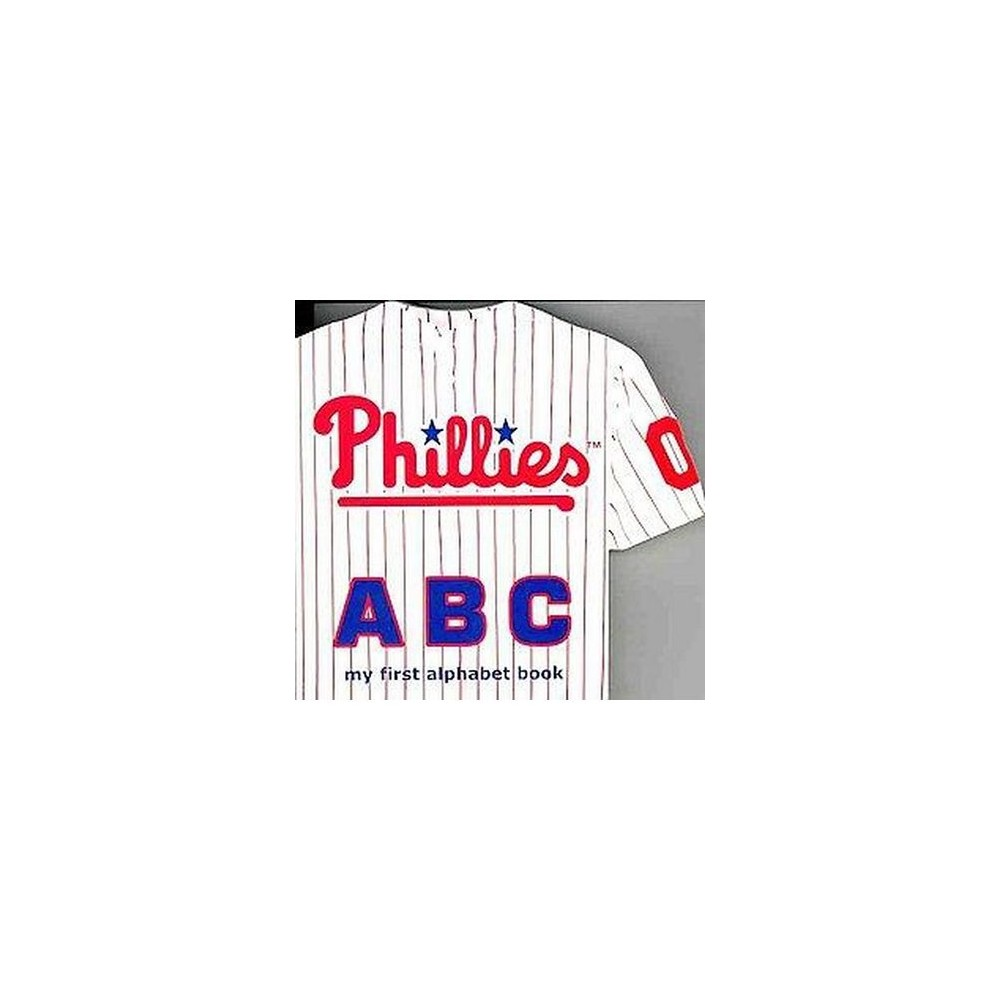 Philadelphia Phillies Abc : My First Alphabet Book (Hardcover) (Brad M. Epstein)