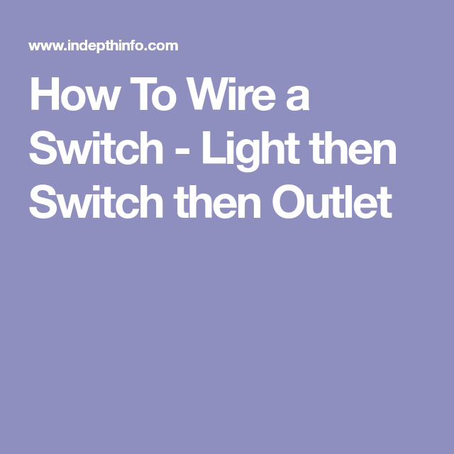 How To Wire a Switch Light then Switch then Outlet Electrical