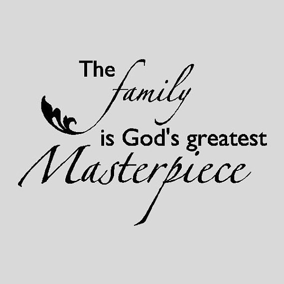 The Family is God's Greatest Masterpiece....Family Wall Quotes Words Sayings Removable Home Wall Dec