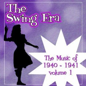 The Swing Era; The Music Of 1940-1941 Volume 1: Various Artists: MP3 Downloads