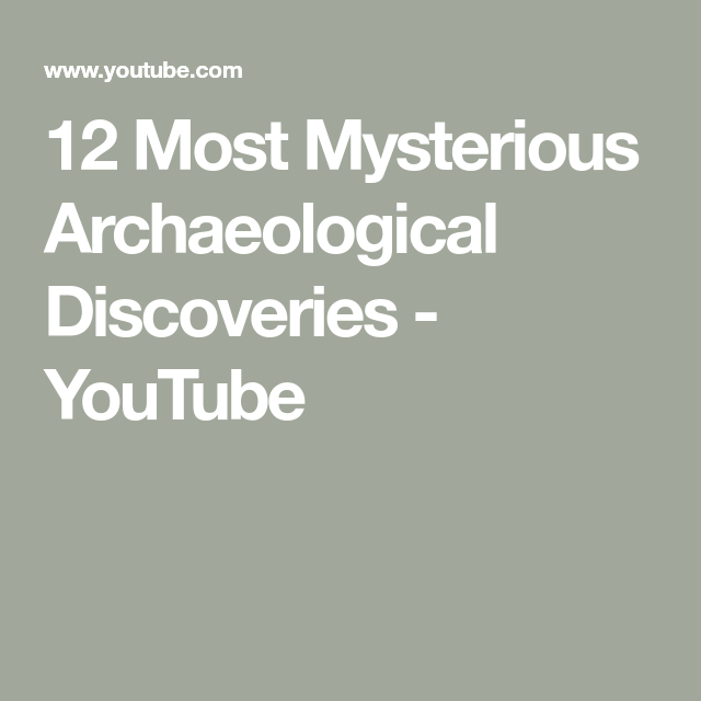 12 Most Mysterious Archaeological Discoveries Youtube