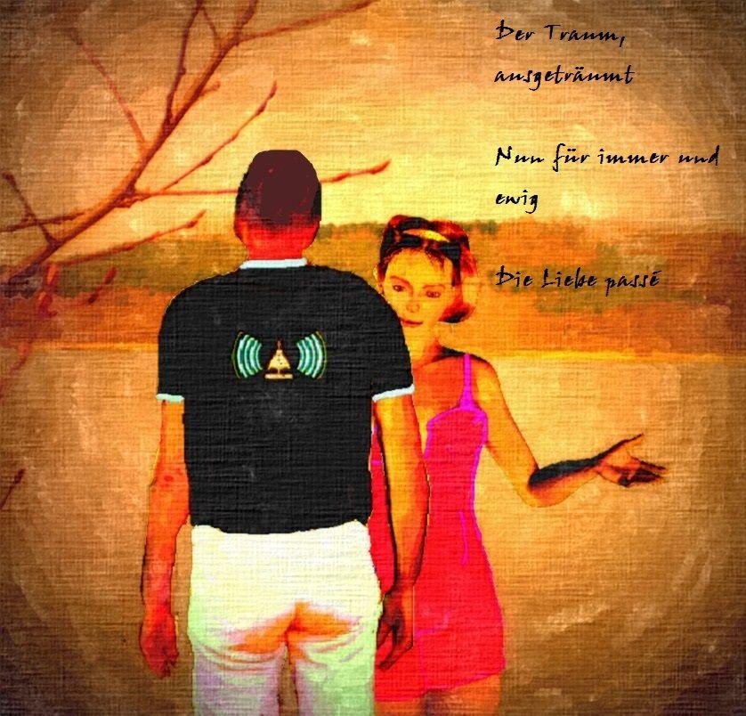 Der Traum, ausgeträumt, nun für immer und ewig die Liebe passé