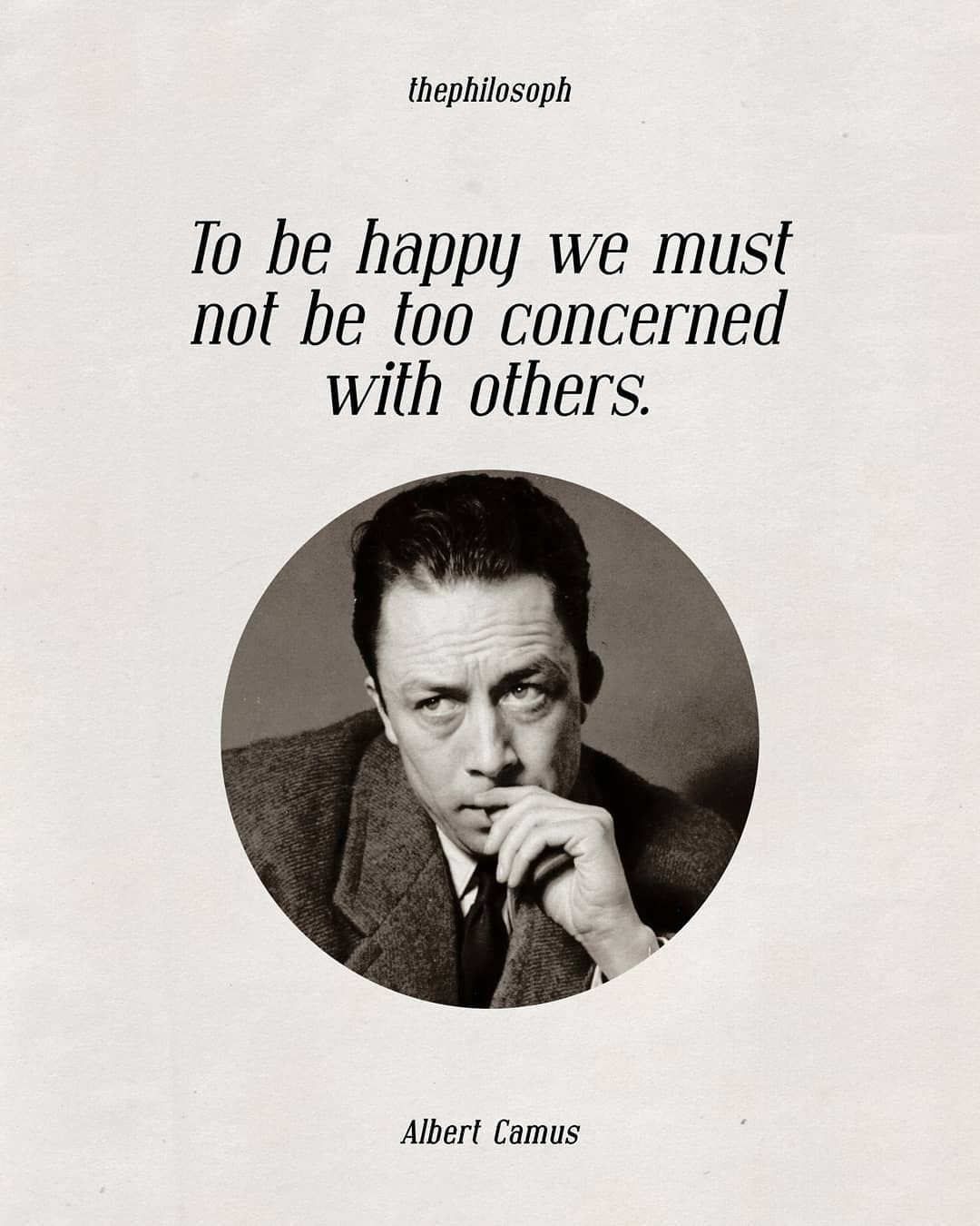 Philosophy Literature On Instagram What S Your Opinion To Be Happy We Must Not Be Too Concerned With Others Happy We Albert Camus Literature