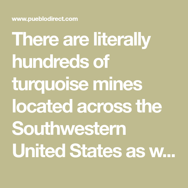 There are literally hundreds of turquoise mines located across the