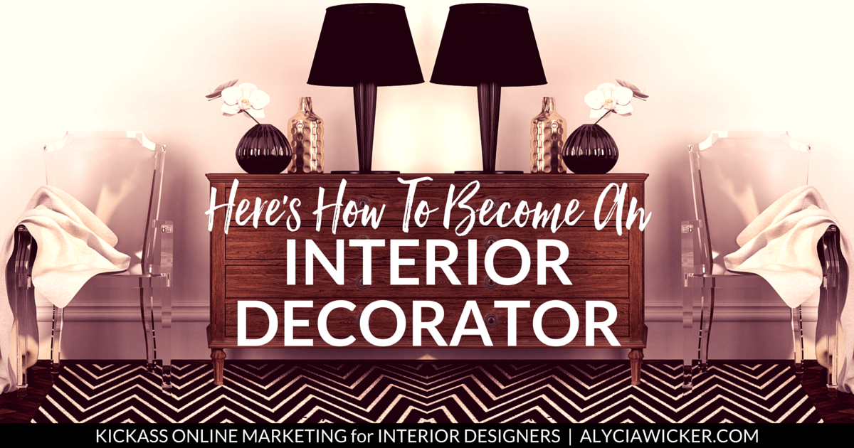 Here\'s How To Become An Interior Decorator | Interiors