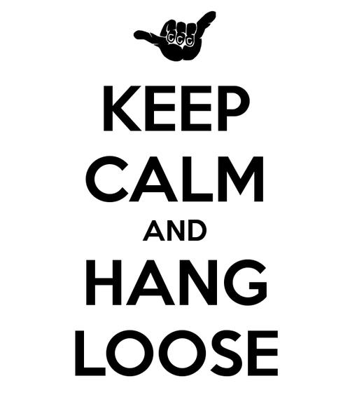 Keep Calm...and Hang Loose!