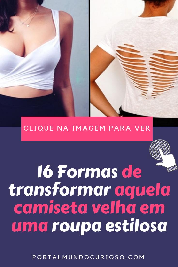 16 Formas de transformar aquela camiseta velha em uma roupa estilosa   Curiosidades  Estilo   b571e02b3a2
